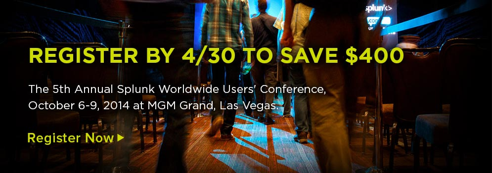 Save the Date! .conf2014: The 5th Annual Splunk Worldwide Users' Conference October 6-9, 2014 at MGM Grand, Las Vegas